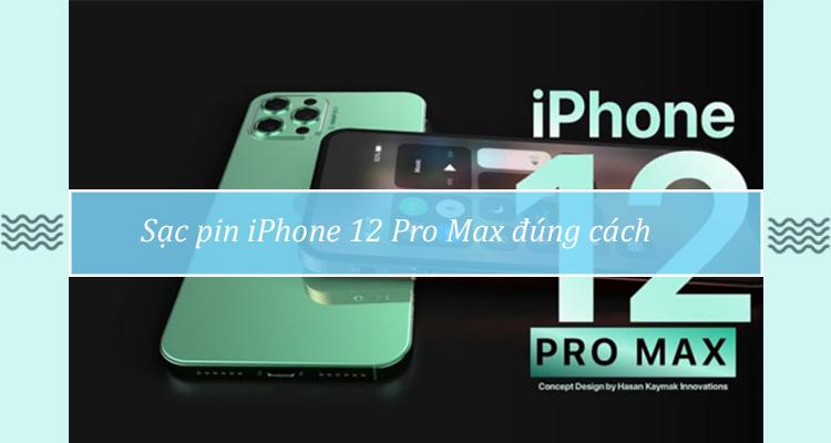 sạc pin cho iPhone 12 Pro Max đúng cách