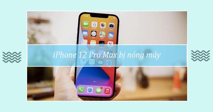 iPhone 12 Pro Max bị nóng máy