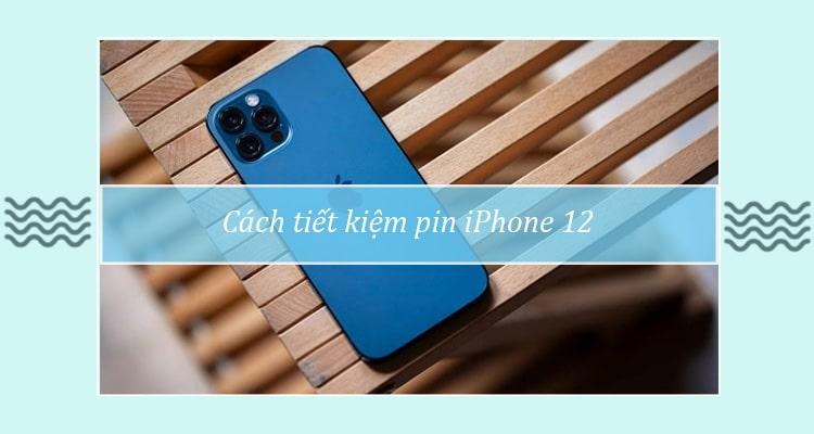 Cách tiết kiệm pin iPhone 12