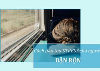 Cách giải tỏa stress cho người bận rộn