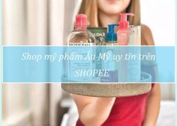 Những shop bán mỹ phẩm Âu Mỹ Shopee uy tín