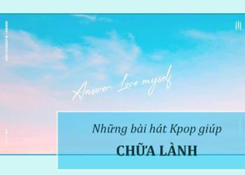 Bài hát Kpop giúp chữa lành