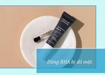 Làm gì khi dùng BHA bị đỏ mặt?