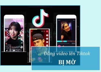 Đăng video trên Tiktok bị mờ