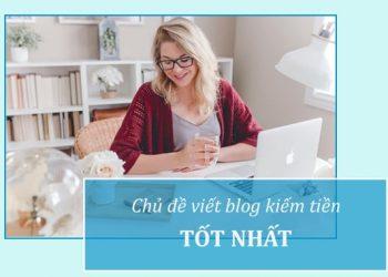 chủ đề viết blog kiếm tiền tốt nhất