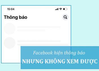 Facebook hiện thông báo nhưng không đọc được