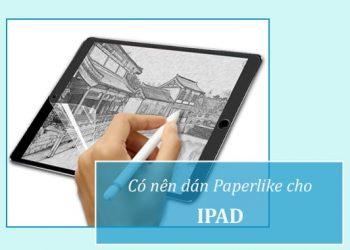 Có nên dán Paperlike cho iPad hay không?
